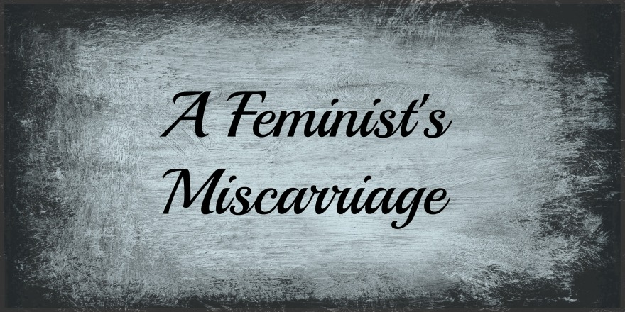 feminist miscarriage