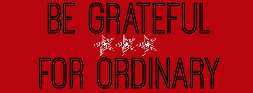 grateful for ordinary